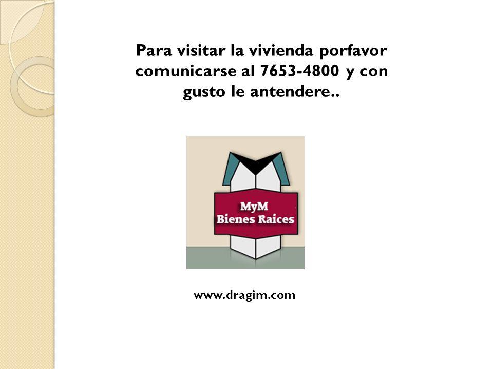 Para visitar la vivienda porfavor comunicarse al 7653-4800 y con gusto le antendere..