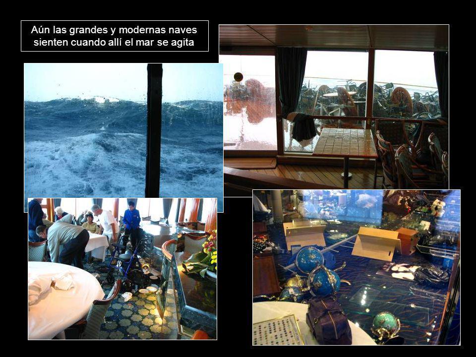 Aún las grandes y modernas naves sienten cuando allí el mar se agita