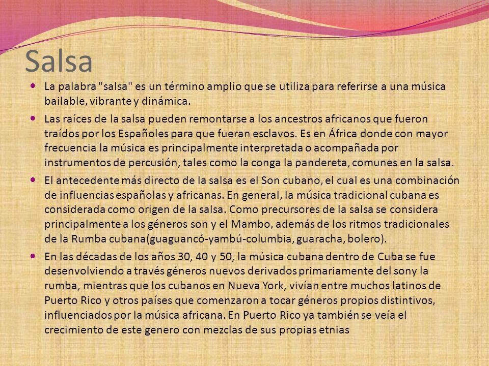 Salsa La palabra salsa es un término amplio que se utiliza para referirse a una música bailable, vibrante y dinámica.