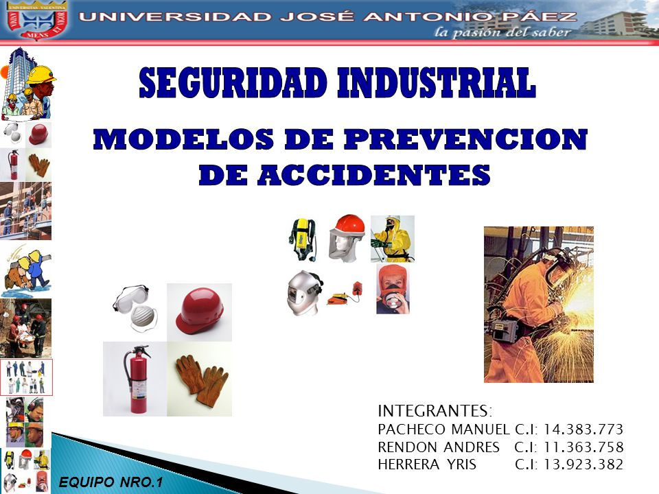 SEGURIDAD INDUSTRIAL MODELOS DE PREVENCION DE ACCIDENTES INTEGRANTES: