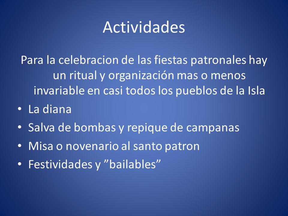 Actividades Para la celebracion de las fiestas patronales hay un ritual y organización mas o menos invariable en casi todos los pueblos de la Isla.