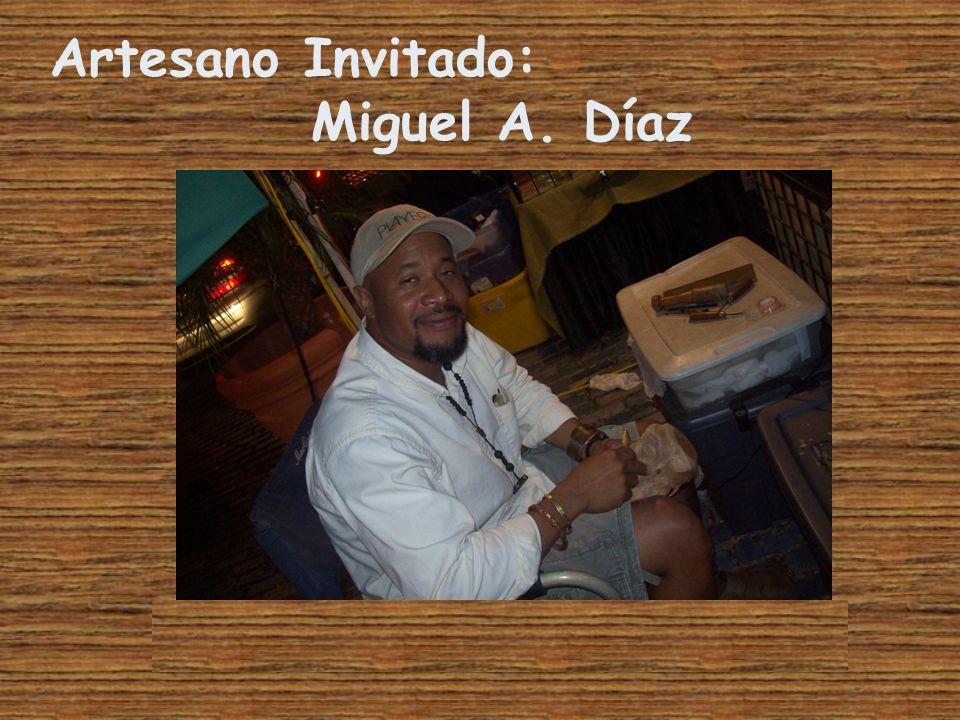 Artesano Invitado: Miguel A. Díaz