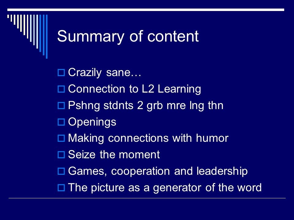 Summary of content Crazily sane… Connection to L2 Learning