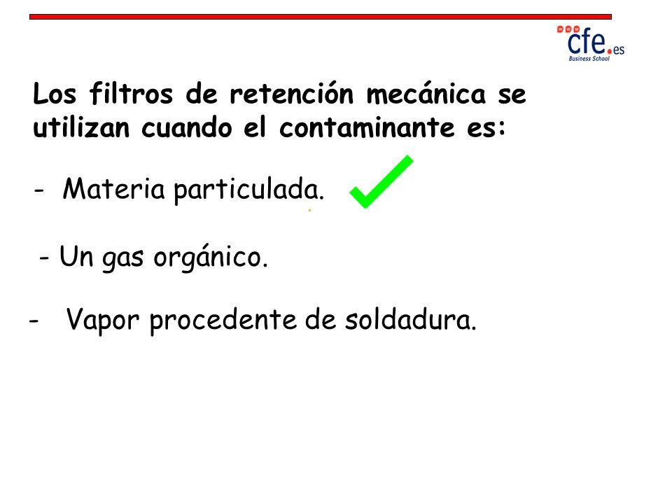 Los filtros de retención mecánica se utilizan cuando el contaminante es: