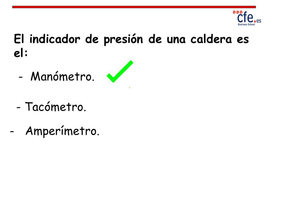 El indicador de presión de una caldera es el: