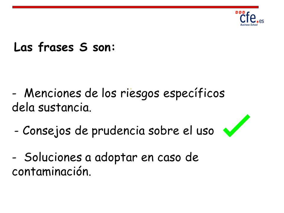 Las frases S son: - Menciones de los riesgos específicos dela sustancia. - Consejos de prudencia sobre el uso.