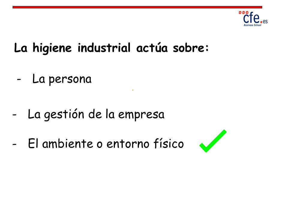 La higiene industrial actúa sobre: