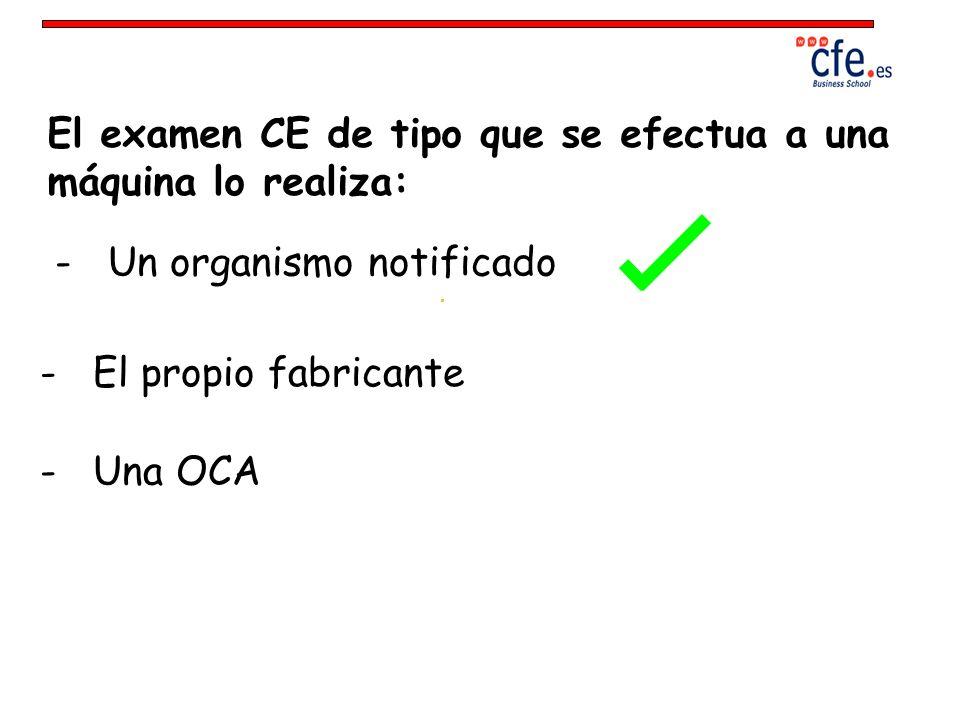 El examen CE de tipo que se efectua a una máquina lo realiza:
