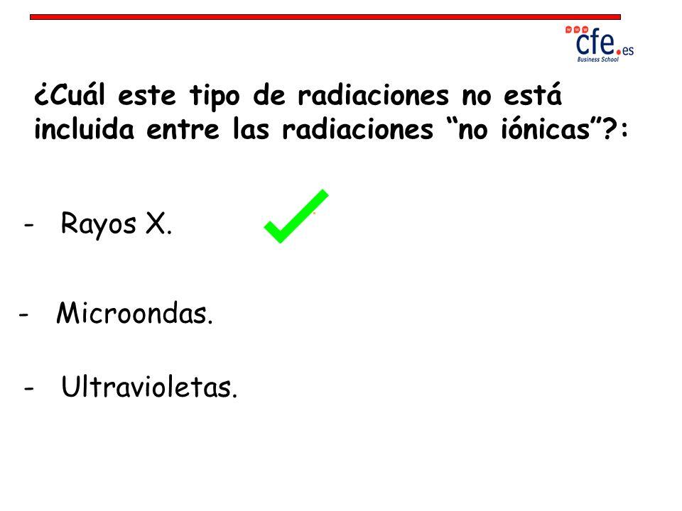 ¿Cuál este tipo de radiaciones no está incluida entre las radiaciones no iónicas :