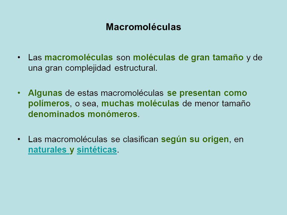 Macromoléculas Las macromoléculas son moléculas de gran tamaño y de una gran complejidad estructural.
