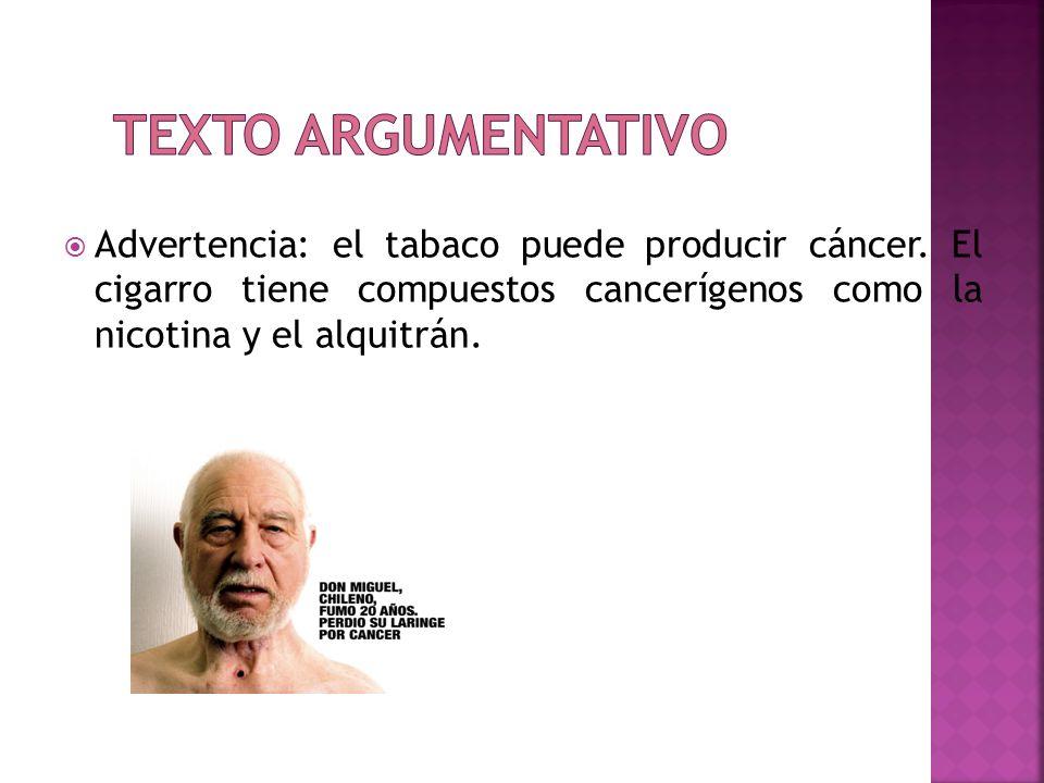 Texto argumentativo Advertencia: el tabaco puede producir cáncer.
