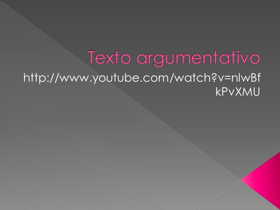 Texto argumentativo http://www.youtube.com/watch v=nlwBfkPvXMU