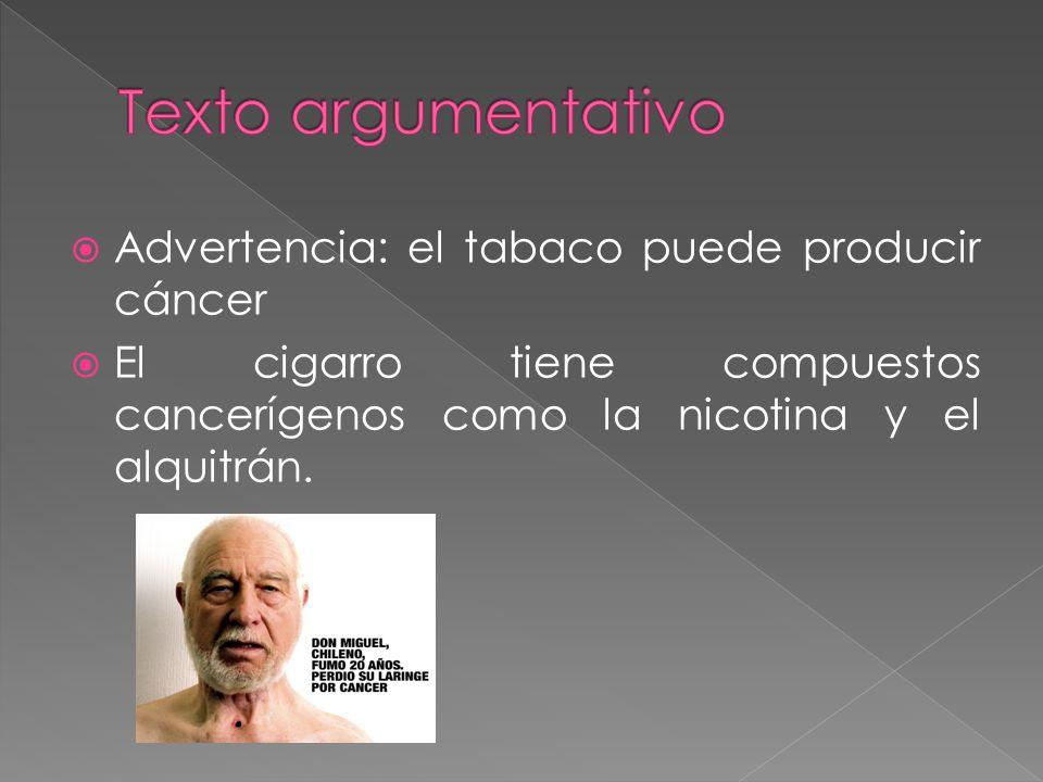 Texto argumentativo Advertencia: el tabaco puede producir cáncer