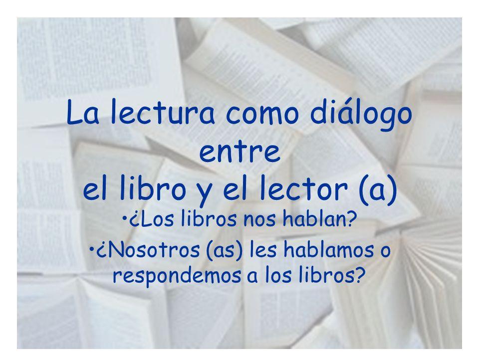 La lectura como diálogo entre el libro y el lector (a)