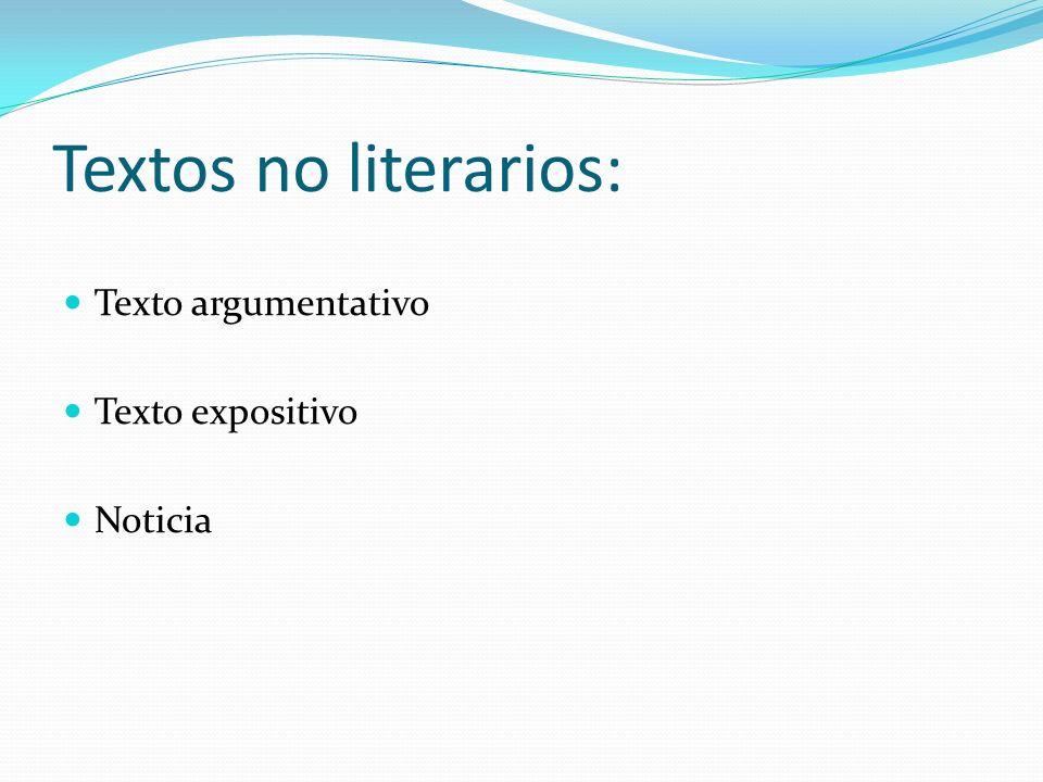 Textos no literarios: Texto argumentativo Texto expositivo Noticia
