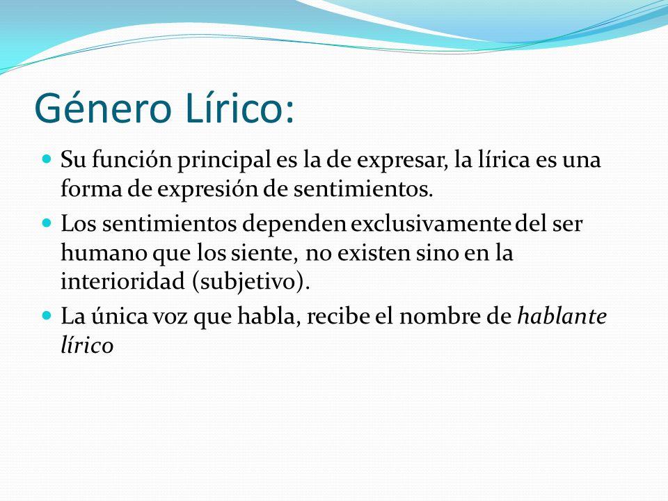 Género Lírico:Su función principal es la de expresar, la lírica es una forma de expresión de sentimientos.