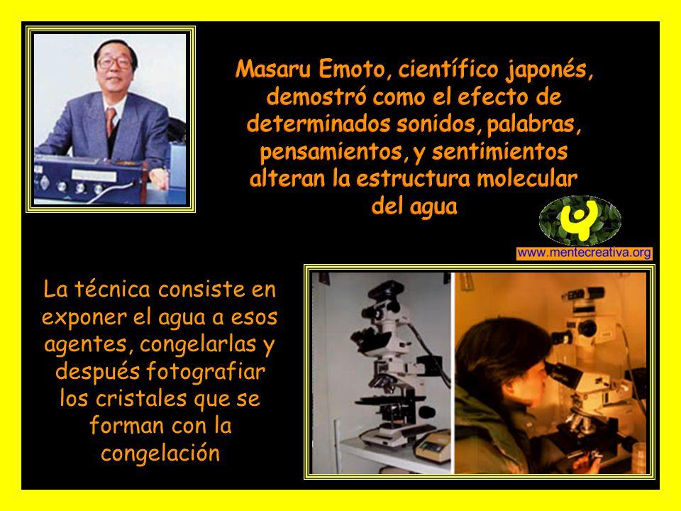 Masaru Emoto, científico japonés, demostró como el efecto de determinados sonidos, palabras, pensamientos, y sentimientos alteran la estructura molecular del agua