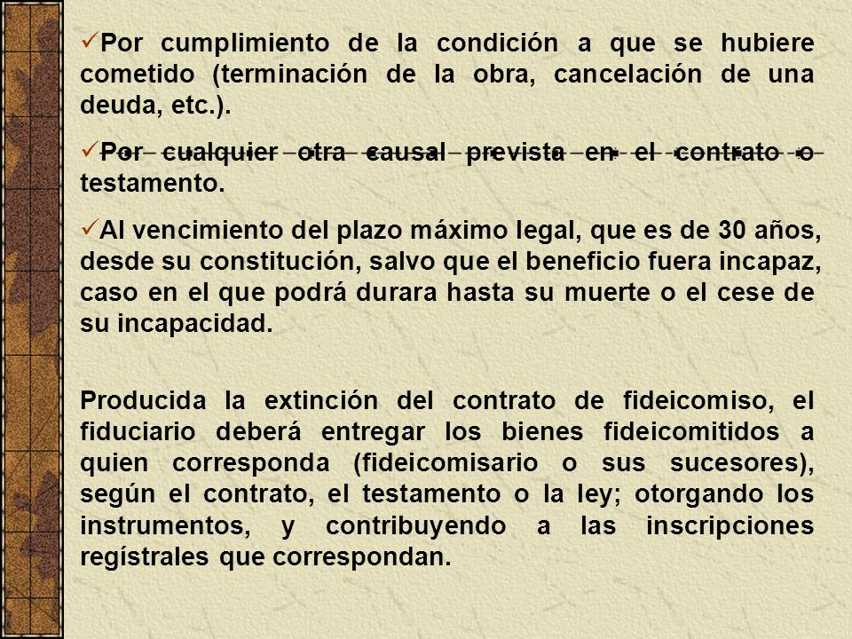 Por cumplimiento de la condición a que se hubiere cometido (terminación de la obra, cancelación de una deuda, etc.).