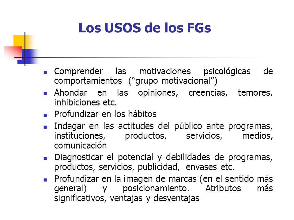 Los USOS de los FGs Comprender las motivaciones psicológicas de comportamientos ( grupo motivacional )