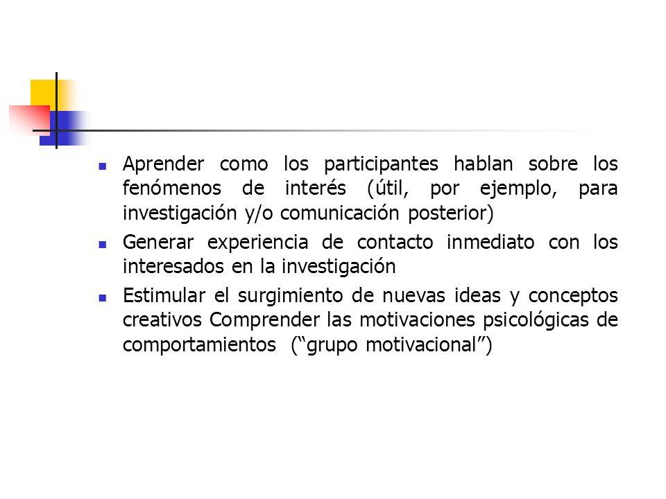 Aprender como los participantes hablan sobre los fenómenos de interés (útil, por ejemplo, para investigación y/o comunicación posterior)