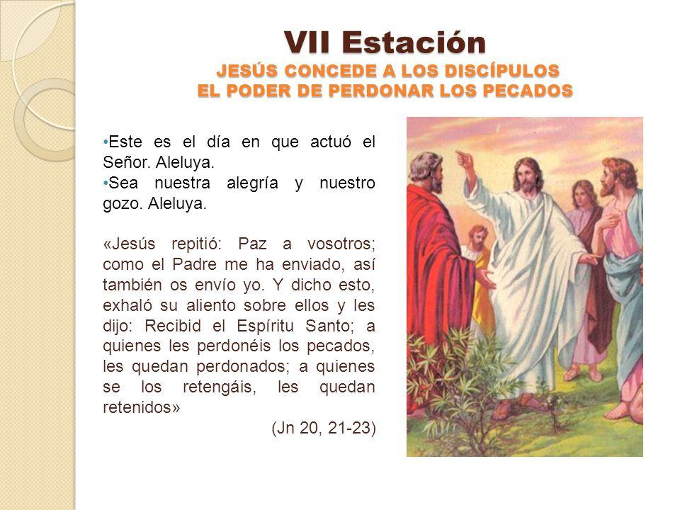 VII Estación JESÚS CONCEDE A LOS DISCÍPULOS EL PODER DE PERDONAR LOS PECADOS