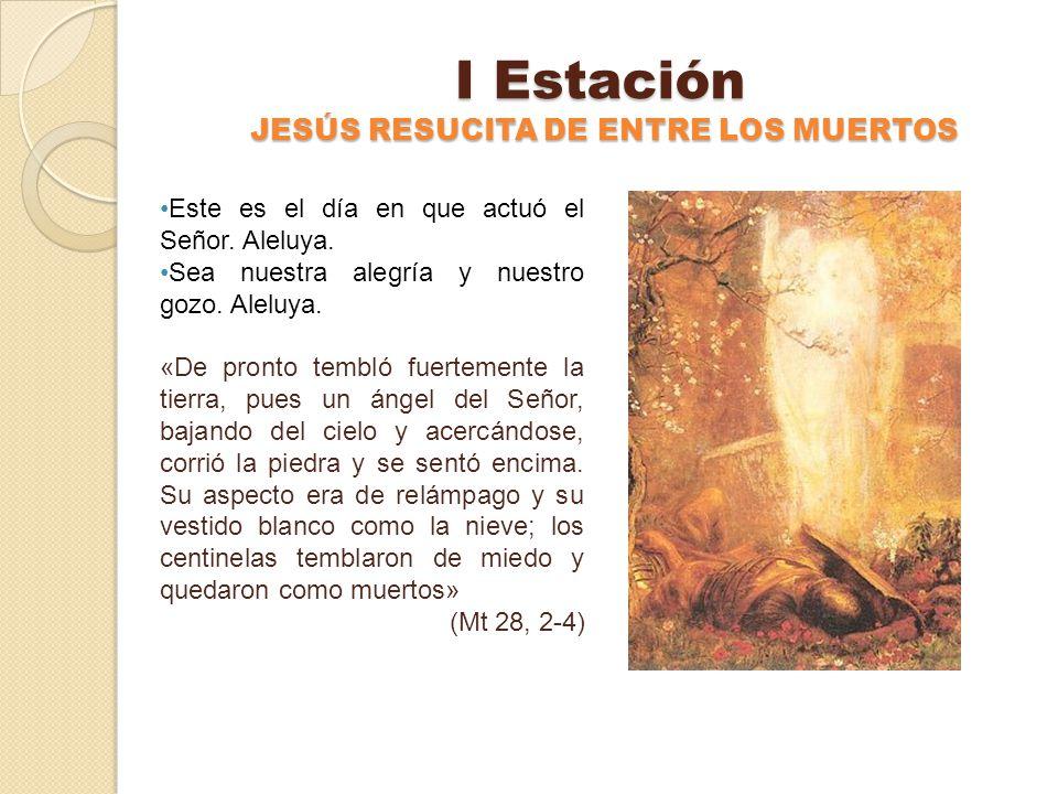 I Estación JESÚS RESUCITA DE ENTRE LOS MUERTOS