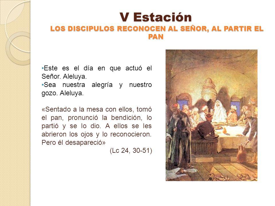 V Estación LOS DISCIPULOS RECONOCEN AL SEÑOR, AL PARTIR EL PAN