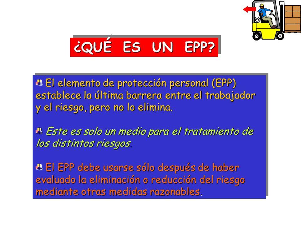 ¿QUÉ ES UN EPP El elemento de protección personal (EPP) establece la última barrera entre el trabajador y el riesgo, pero no lo elimina.