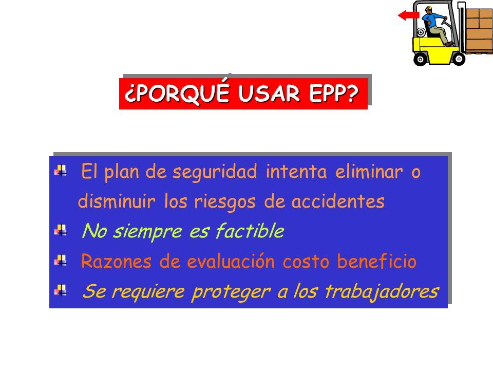 ¿PORQUÉ USAR EPP El plan de seguridad intenta eliminar o