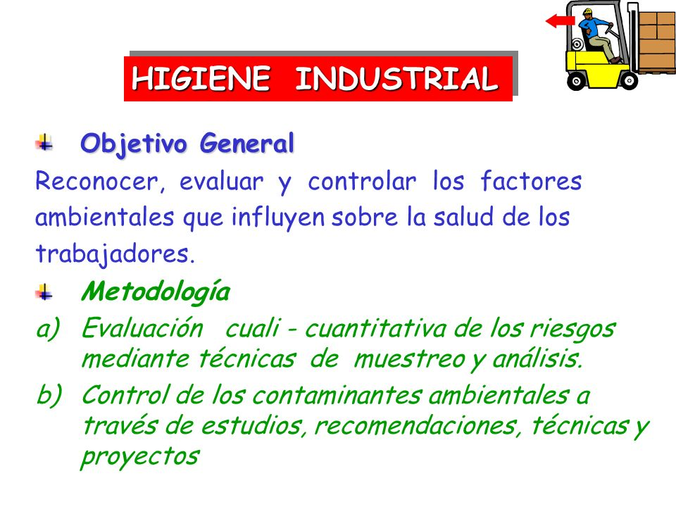 HIGIENE INDUSTRIAL Objetivo General Metodología