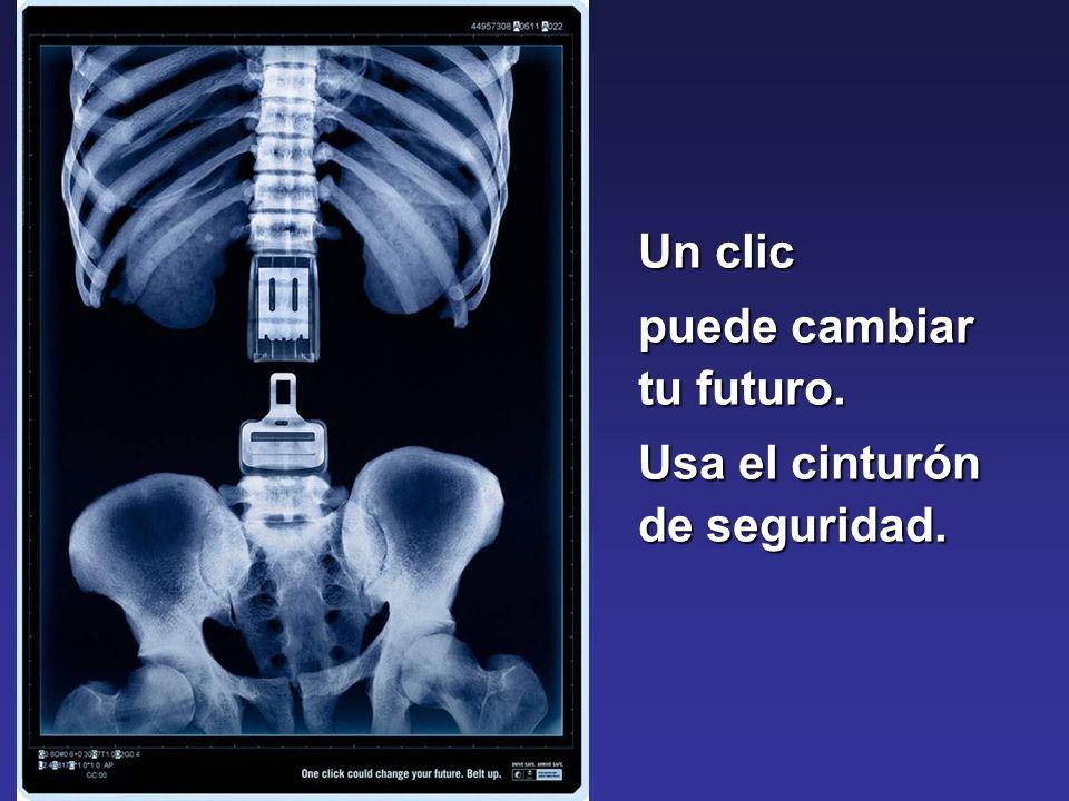 Un clic puede cambiar tu futuro. Usa el cinturón de seguridad.
