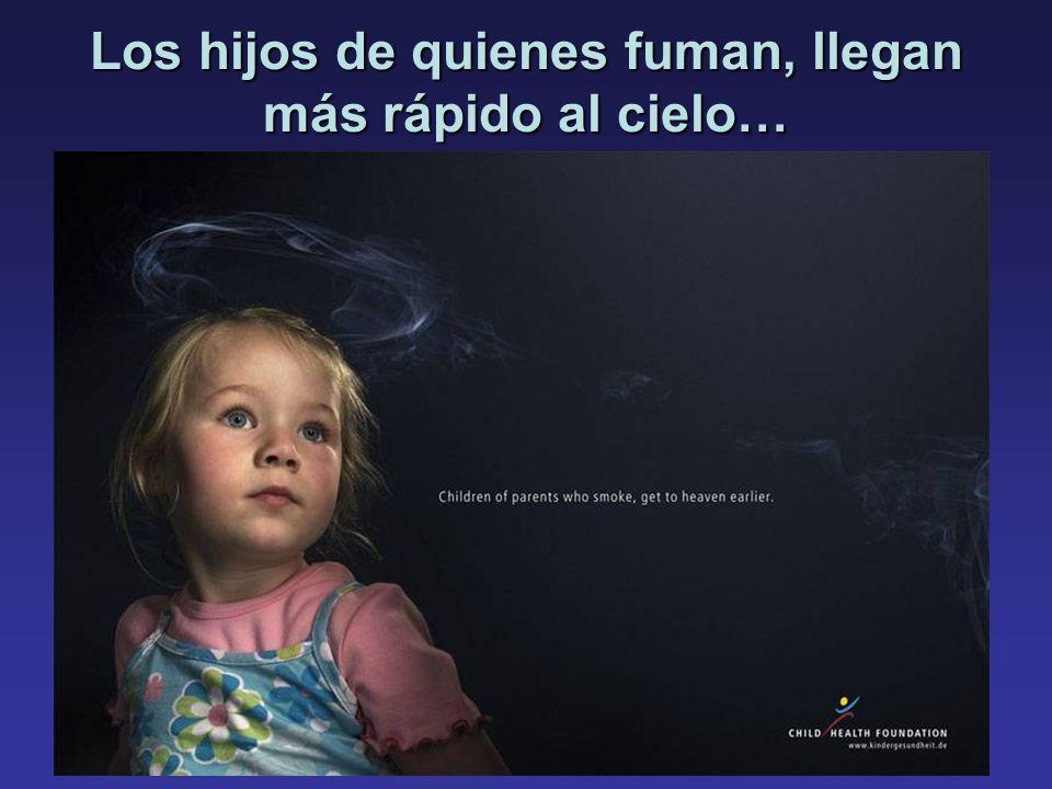Los hijos de quienes fuman, llegan más rápido al cielo…