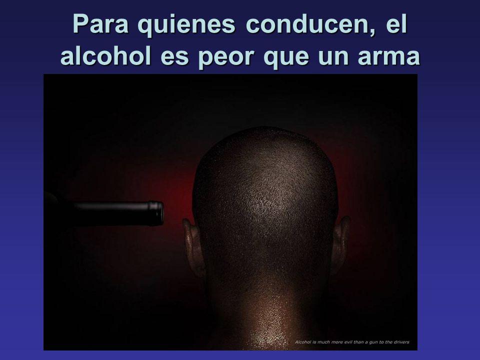 Para quienes conducen, el alcohol es peor que un arma
