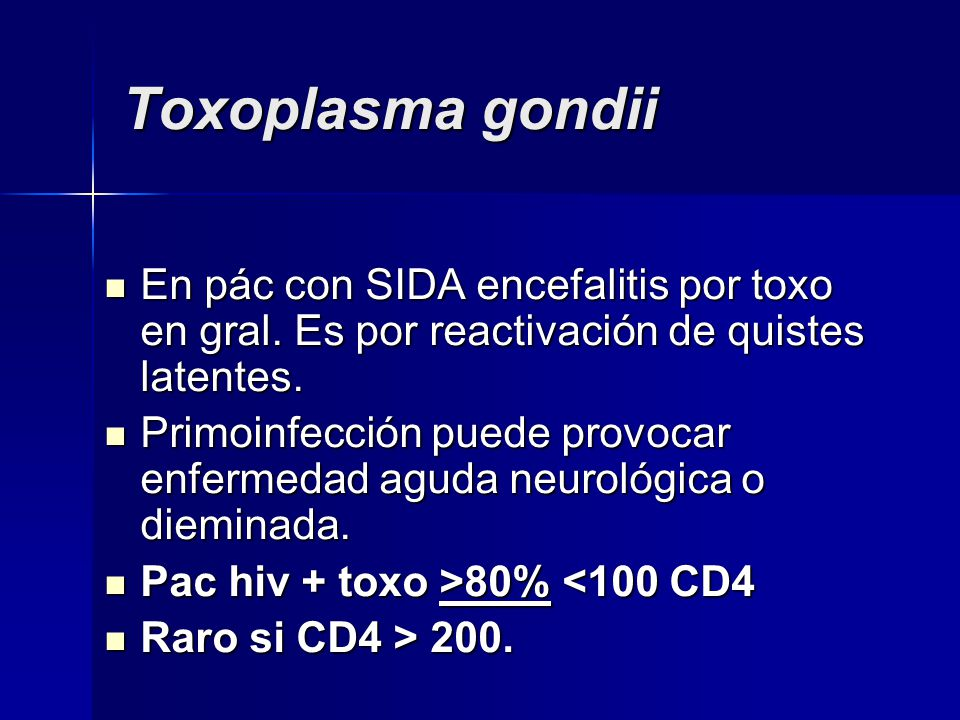 Toxoplasma gondii En pác con SIDA encefalitis por toxo en gral. Es por reactivación de quistes latentes.