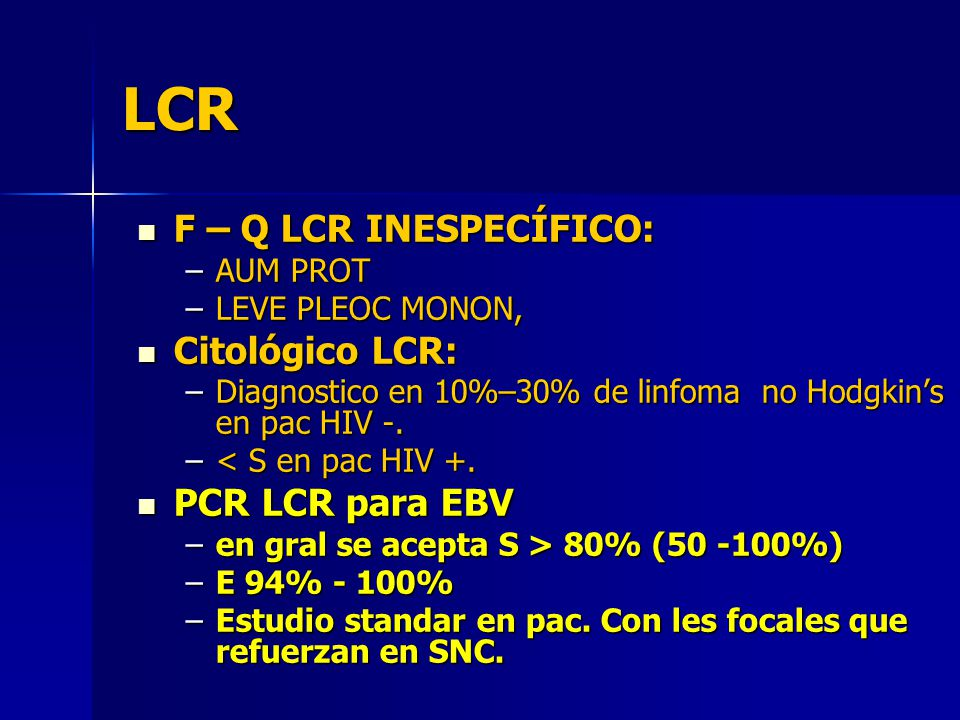 LCR F – Q LCR INESPECÍFICO: Citológico LCR: PCR LCR para EBV AUM PROT