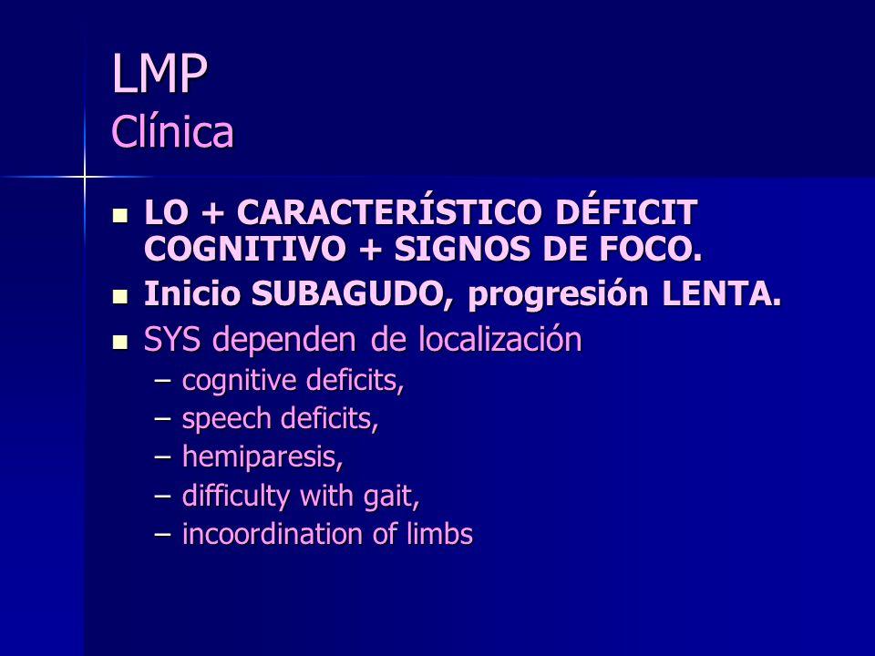 LMP Clínica LO + CARACTERÍSTICO DÉFICIT COGNITIVO + SIGNOS DE FOCO.