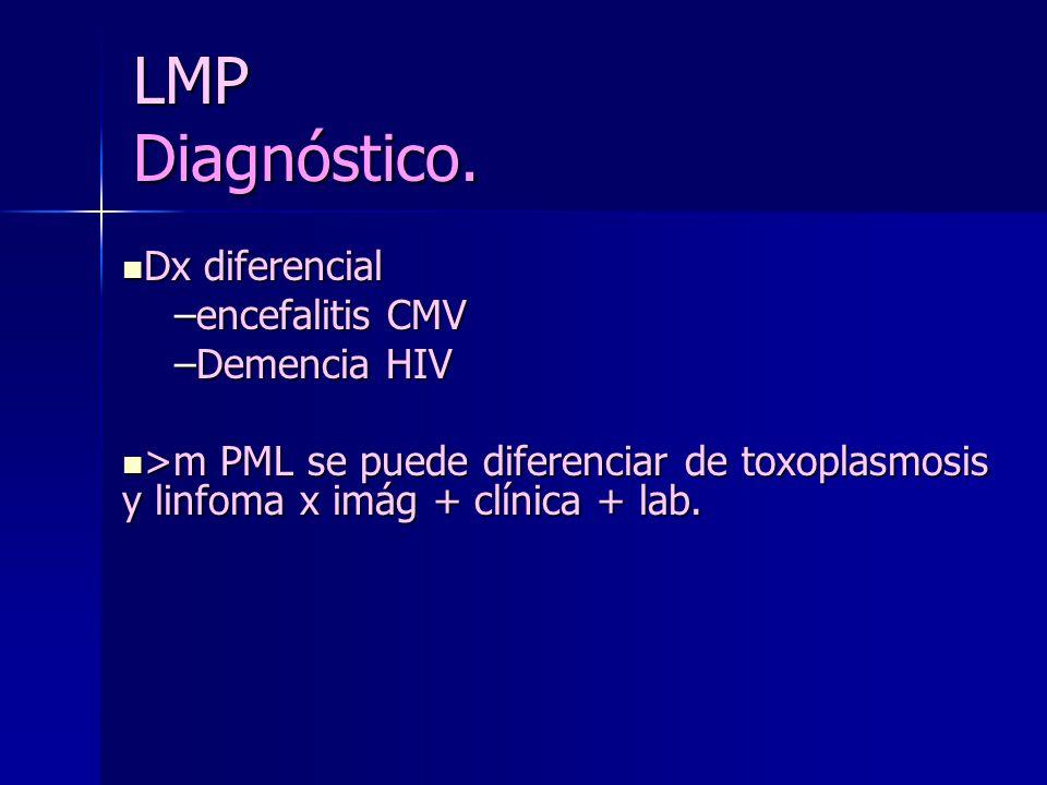 LMP Diagnóstico. Dx diferencial encefalitis CMV Demencia HIV