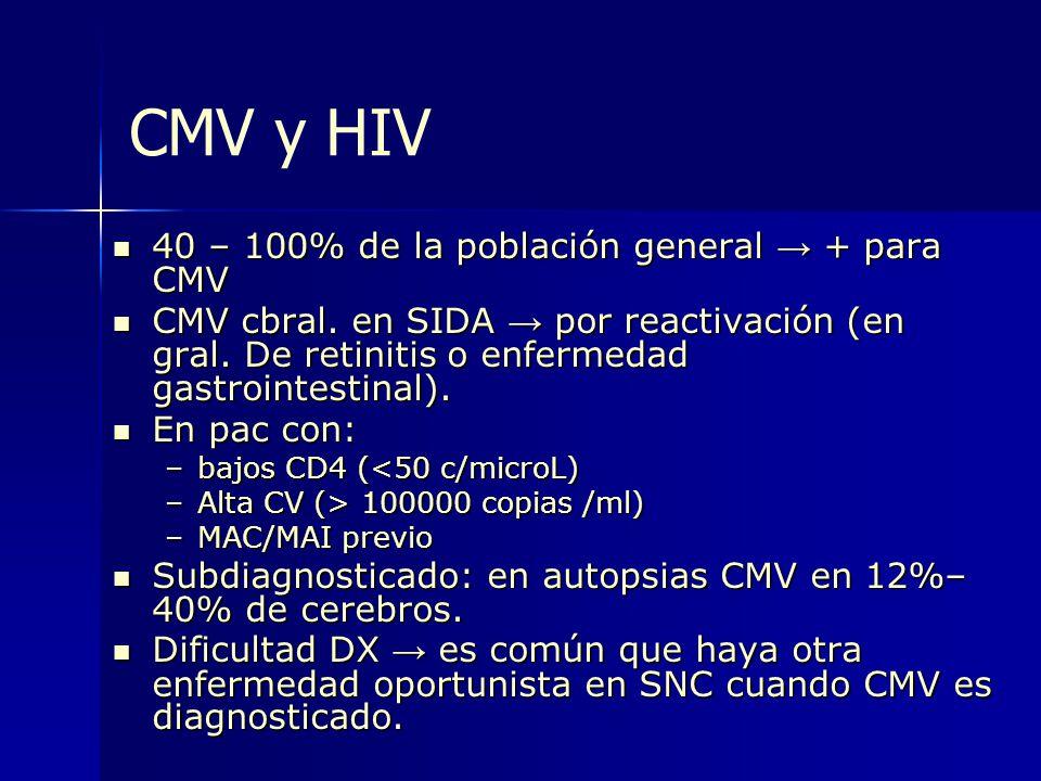 CMV y HIV 40 – 100% de la población general → + para CMV