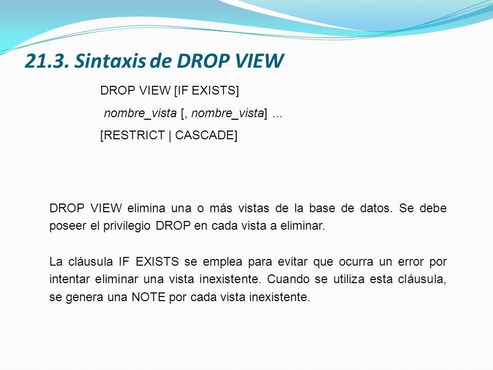 21.3. Sintaxis de DROP VIEW DROP VIEW [IF EXISTS]