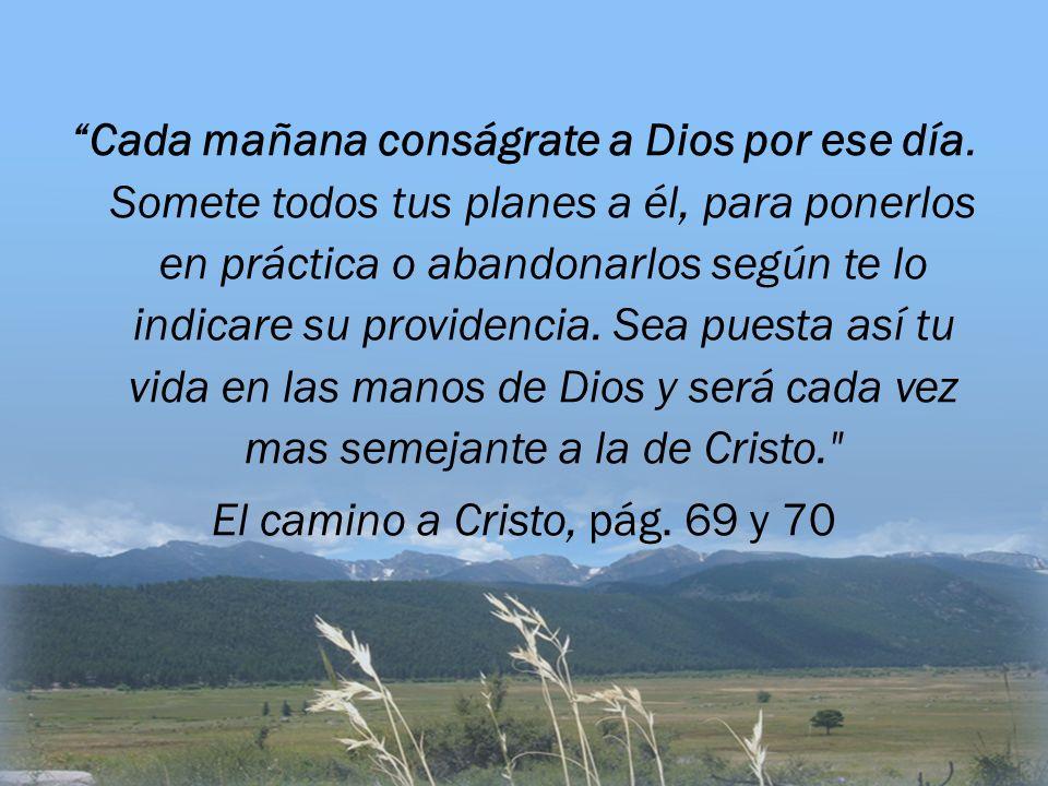 Cada mañana conságrate a Dios por ese día