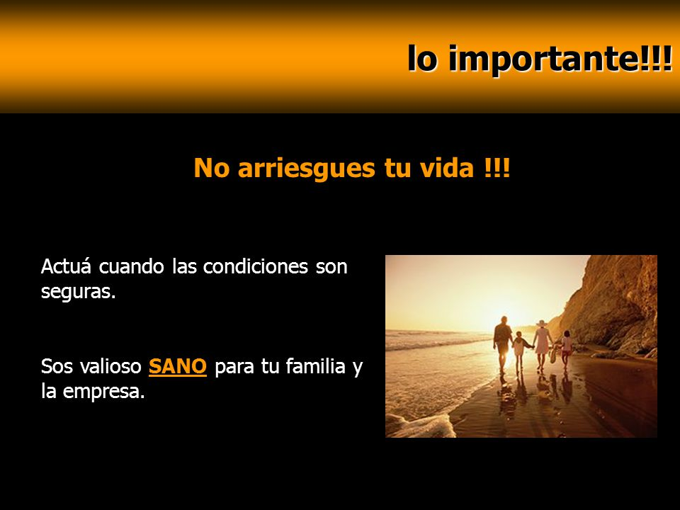 lo importante!!! No arriesgues tu vida !!!