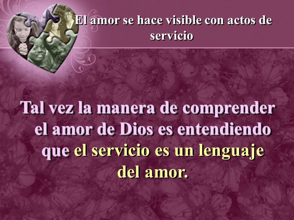 El amor se hace visible con actos de servicio