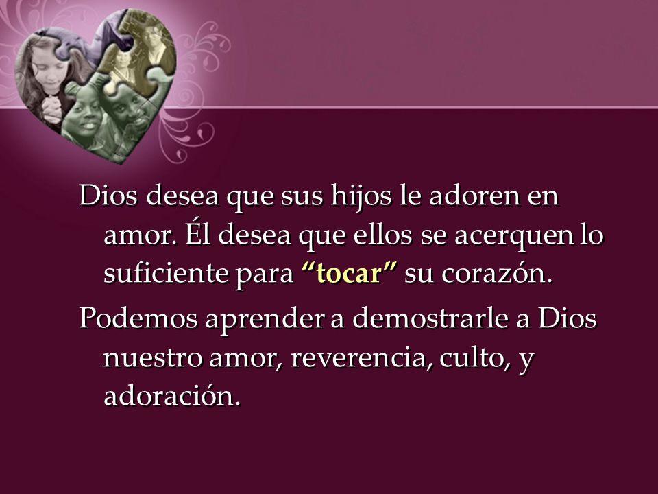Dios desea que sus hijos le adoren en amor