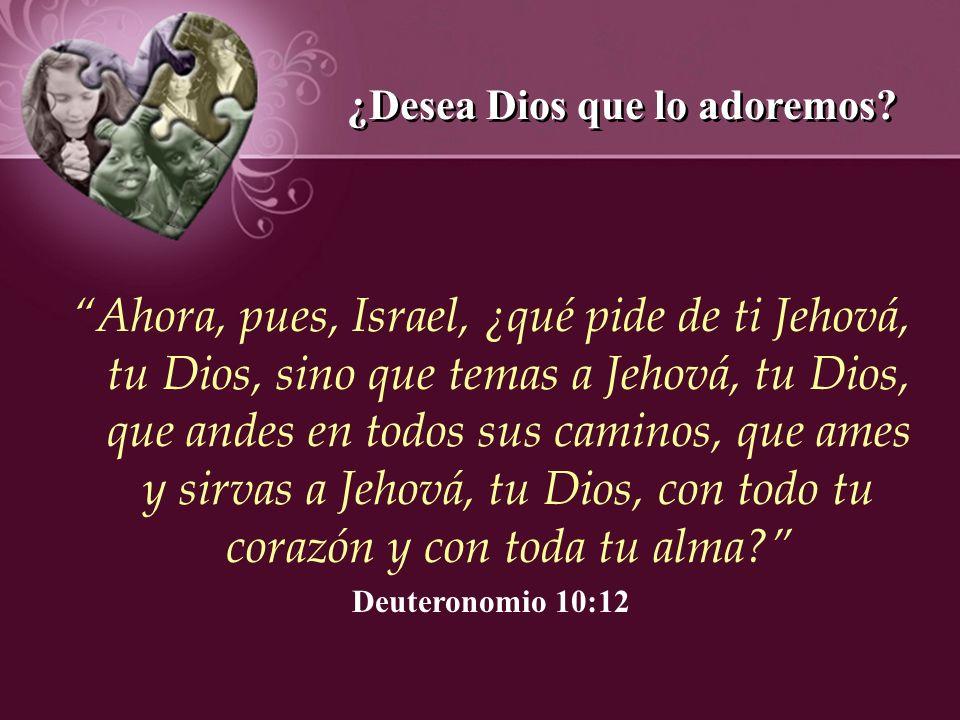 ¿Desea Dios que lo adoremos