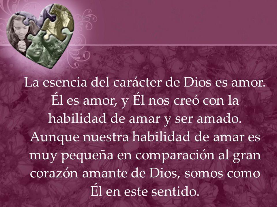 La esencia del carácter de Dios es amor