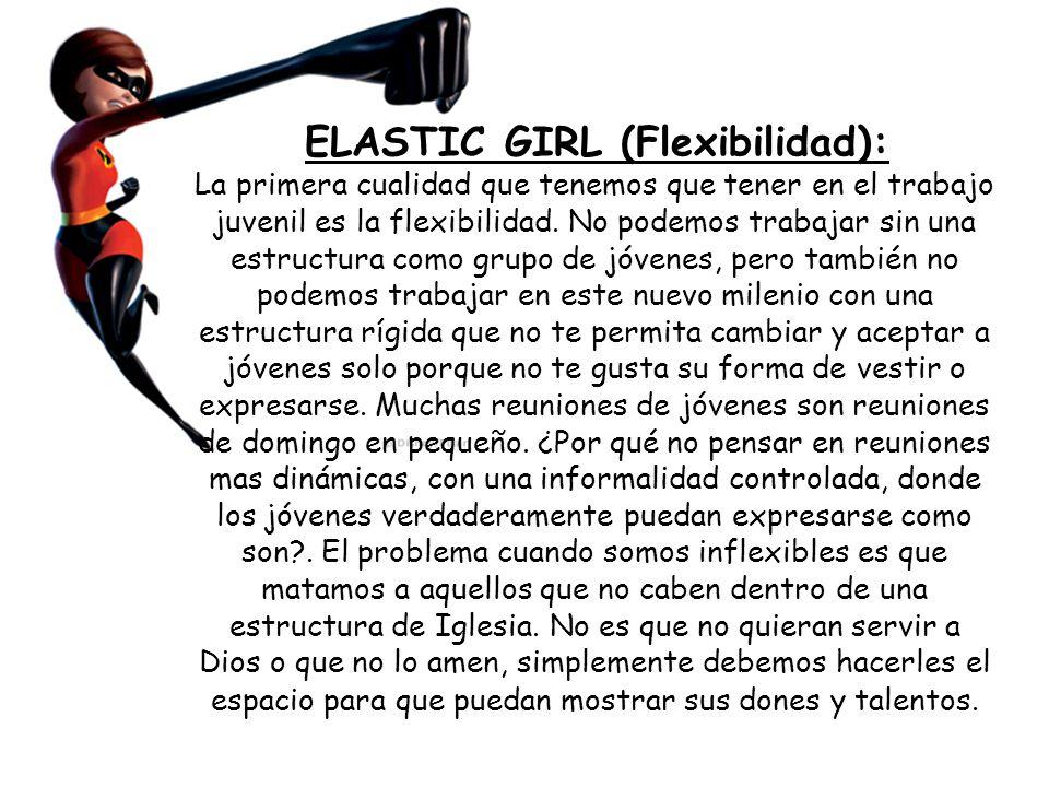 ELASTIC GIRL (Flexibilidad): La primera cualidad que tenemos que tener en el trabajo juvenil es la flexibilidad.