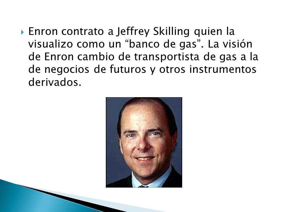 Enron contrato a Jeffrey Skilling quien la visualizo como un banco de gas .