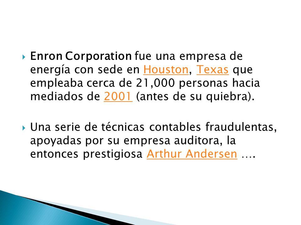 Enron Corporation fue una empresa de energía con sede en Houston, Texas que empleaba cerca de 21,000 personas hacia mediados de 2001 (antes de su quiebra).
