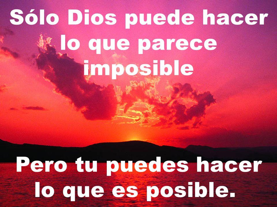 Sólo Dios puede hacer lo que parece imposible