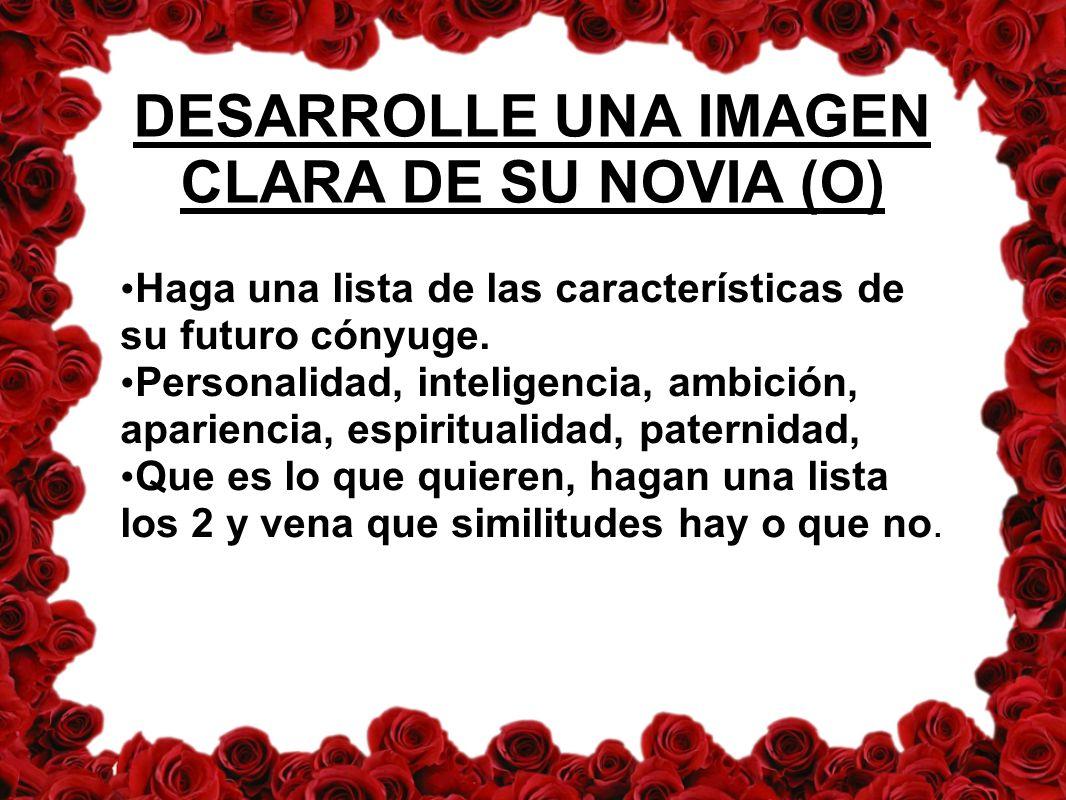 DESARROLLE UNA IMAGEN CLARA DE SU NOVIA (O)